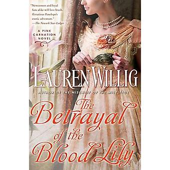 The Betrayal of the Blood Lily - A Pink Carnation Novel by Lauren Will
