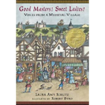 Good Masters! Sweet Ladies! - Voices from a Medieval Village by Laura