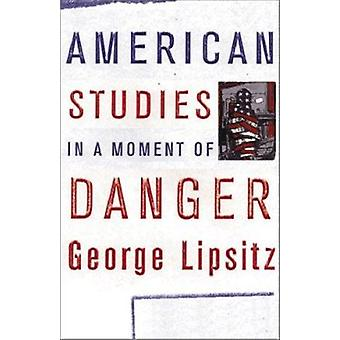 American Studies in a Moment of Danger by George Lipsitz - 9780816639