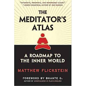Meditator's Atlas - A Roadmap of the Inner World by Matthew Flickstein
