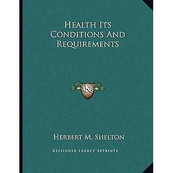 Health Its Conditions and Requirements by Herbert M Shelton - 9781163