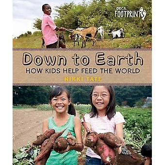 Down to Earth - How Kids Help Feed the World by Nikki Tate - 978145981