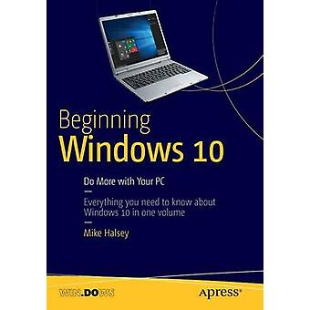 Beginning Windows 10 - Do More with Your PC - 2015 by Mike Halsey - 978