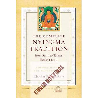 The Complete Nyingma Tradition from Sutra to Tantra - Foundations of t