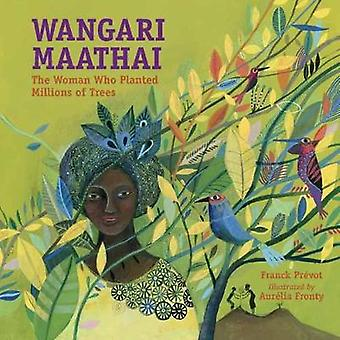 Wangari Maathai - The Woman Who Planted Millions of Trees by Franck Pr