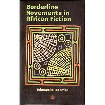 Borderline Movements in African Fiction by Lokangaka Losambe - 978159