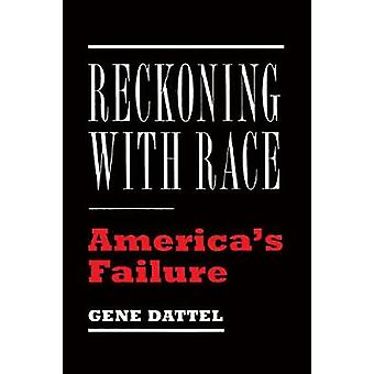 Reckoning with Race - America's Failure by Gene Dattel - 9781594039096