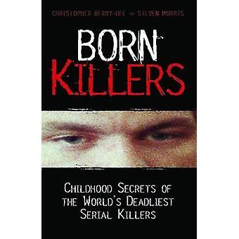 Born Killers - Childhood Secrets of the World's Deadliest Serial Kille