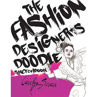 The Fashion Designer's Doodle Sketchbook by Carolyn Scrace - Carolyn