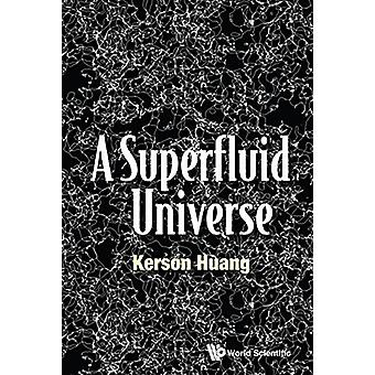 A Superfluid Universe by Kerson Huang - 9789813148451 Book