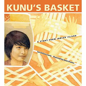 Kunu's Basket - A Story from Indian Island by Lee Decora Francis - Lee