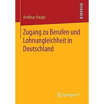 Zugang zu Berufen und Lohnungleichheit in Deutschland by Haupt & Andreas