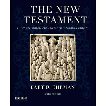 The New Testament: A Historical Introduction to the Early Christian Writings (Paperback) by Ehrman Bart D. (James A. Gray Professor Of Religious Studies University Of North Carolina At Chapel Hill)