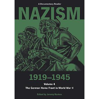 Nazism 1919-1945 Volume Four: The German Home Front in World War II - A Documentary Reader: Vol. 4 (Exeter Studies in History) (Paperback) by Noakes Jeremy