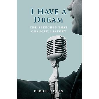 I Have a Dream: The Speeches That Changed History (Hardcover) by Addis Ferdie