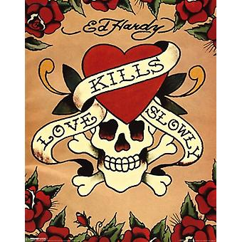 Love Kills Slowly Poster Poster Print by Ed Hardy