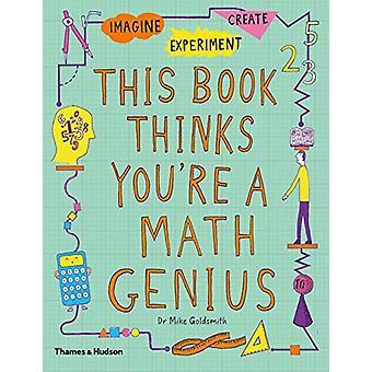 Denna bok tycker att du är en matematik geni - Tänk * Experiment * skapa