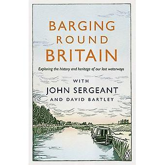 Barging Round Britain - Exploring the History of Our Nation's Canals a