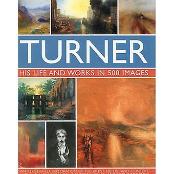 Turner - sa vie et travaille à 500 Images par Michael Robinson - 978075
