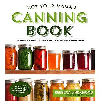 Not Your Mama's Canning Book by Rebecca Lindamood - 9781624142611 Book