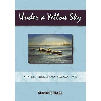 Under a Yellow Sky - A Tale of the Sea and Coming of Age by Simon J. H