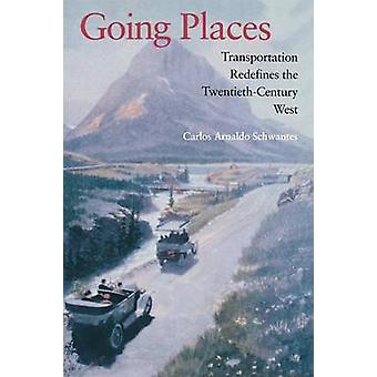 Going Places - Transportation Redefines the Twentieth-Century West by