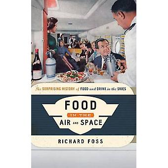 Food in the Air and Space - The Surprising History of Food and Drink i