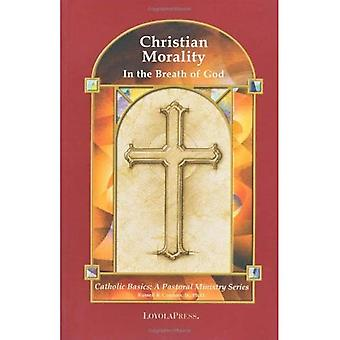 Christian Morality: In the Breath of God (Catholic Basics): In the Breath of God (Catholic Basics)
