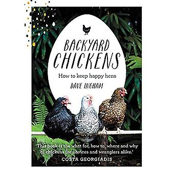 Achtertuin kippen: How to Keep Happy Hens