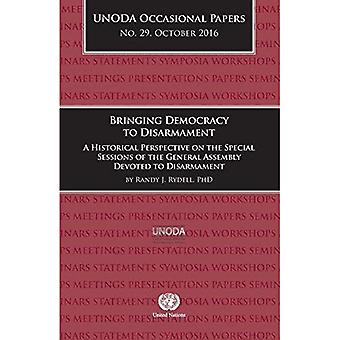Bringing democracy to disarmament: a historical perspective on the special sessions of the General Assembly devoted to disarmament (UNODA occasional papers)