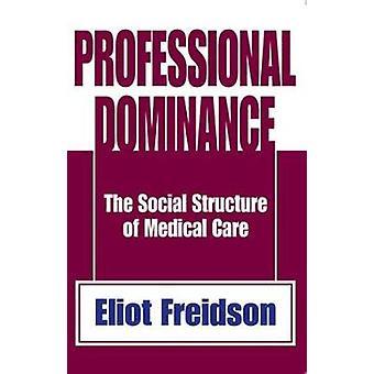 المهنية هيمنة البنية الاجتماعية للرعاية الطبية بواسطة فريدسون & إليوت