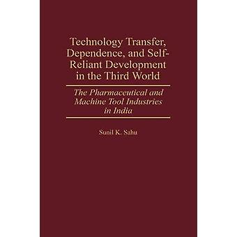 Dépendance de transfert de technologie et le développement autonome dans le tiers monde, l'industrie pharmaceutique et Industries de la machine-outil en Inde par Samir & Sunil K.