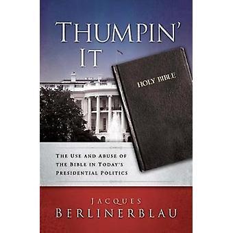 Thumpin, den Gebrauch und Missbrauch der Bibel in der heutigen Präsidenten Politik von Berlinerblau & Jacques