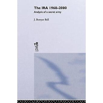 The IRA 19682000 An Analysis of a Secret Army by Bell & J. Bowyer