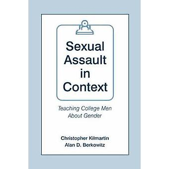 Sexual Assault in Context  Teaching College Men About Gender by Kilmartin & Christopher