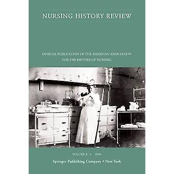 Nursing History Review Volume 8 2000 Official Publication of the American Association for the History of Nursing by Lynaugh & Joan E.