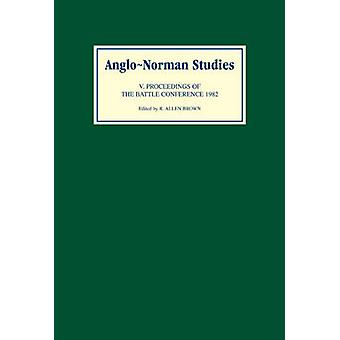 AngloNorman Studies V Proceedings of the Battle Conference 1982 by Brown & R. Allen