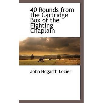 40 Rounds from the Cartridge Box of the Fighting Chaplain by Lozier & John Hogarth
