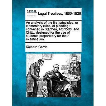 An analysis of the first principles or elementary rules of pleading  contained in Stephen Archbold and Chitty designed for the use of students preparatory for their examination. by Garde & Richard