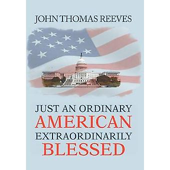 JUST AN ORDINARY AMERICAN EXTRAORDINARILY BLESSED by Reeves & John Thomas