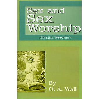 Sex and Sex Worship by Wall & O. A.