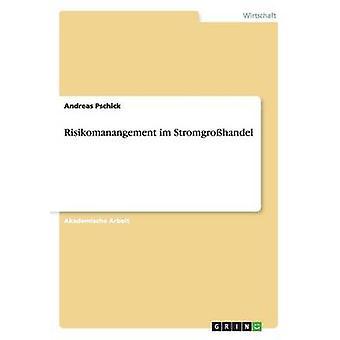 Risikomanangement Im Stromgrosshandel by Pschick & Andreas