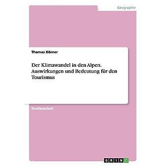 Der Klimawandel in den Alpen. Auswirkungen und Bedeutung fr den Tourismus by Krner & Thomas
