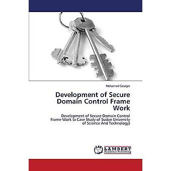 Development of Secure Domain Control Frame Work by Geaiger Mohamed