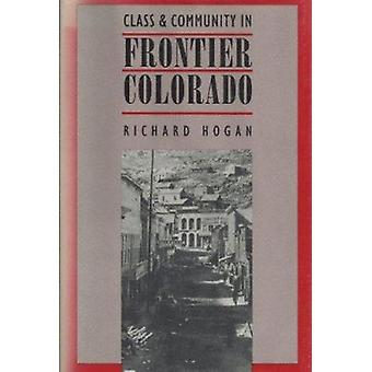 Class and Community in Frontier Colorado by Richard Hogan - 978070060