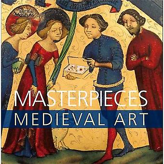 Masterpieces of Medieval Art by James M. Robinson - Silke Ackermann -