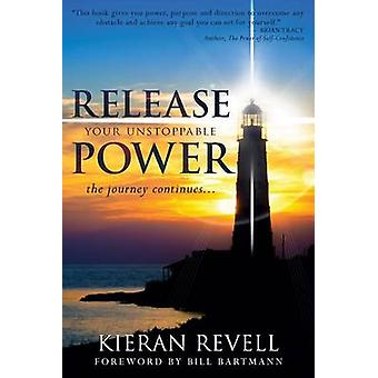 Release Your Unstoppable Power - The Journey Continues... by Kieran Re