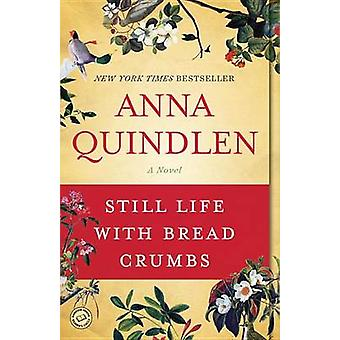 Still Life with Bread Crumbs by Anna Quindlen - 9780812976892 Book