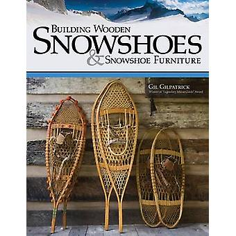 Building Wooden Snowshoes & Snowshoe Furniture by Gil Gilpatrick - 97