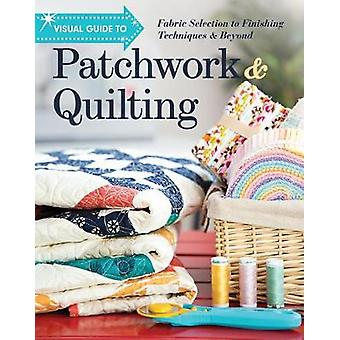 Visual Guide to Patchwork & Quilting - Fabric Selection to Finishing T